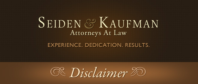 Disclaimer Seiden and Kaufman Attorneys at Law