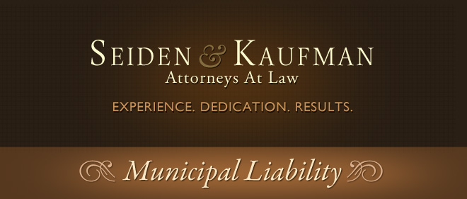 Municipal Liability Seiden and Kaufman Attorneys at Law