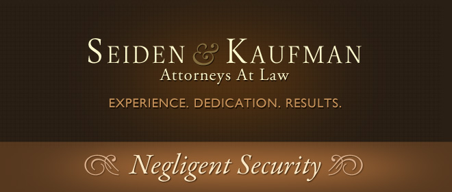 Negligent Security Seiden and Kaufman Attorneys at Law
