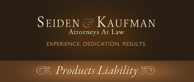 Products Liability Seiden and Kaufman Attorneys at Law