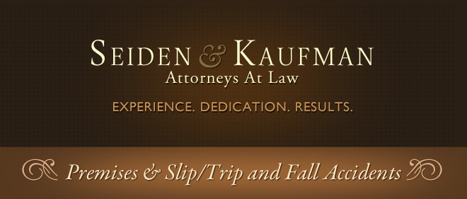 Premises Slip Trip and Fall Accidents Seiden and Kaufman Attorneys at Law