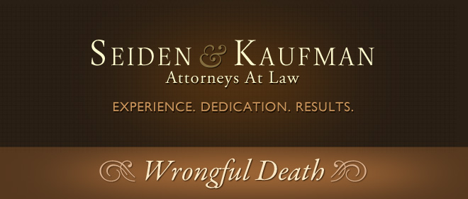 Wrongful Death Seiden and Kaufman Attorneys at Law